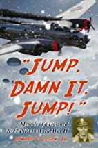 Jump, Damn It, Jump! Memoir of a Downed B-17…