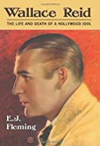 Wallace Reid: The Life And Death of a…