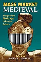 Mass Market Medieval: Essays on the Middle…