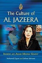 The Culture of Al Jazeera: Inside an Arab…
