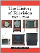 The History of Television, 1942 to 2000 by…