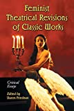 Sharon Friedman: Feminist Theatrical Revisions of Classic Works: Critical Essays