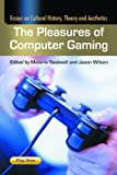 Melanie Swalwell: Pleasures Of Computer Gaming: Essays on Cultural History, Theory and Aesthetics