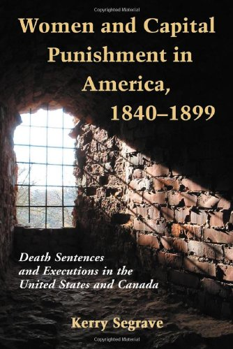 women-and-capital-punishment-in-america-1840-1899-death-sentences-and-executions-in-the-united-states-and-canada