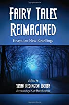Fairy Tales Reimagined: Essays on New…
