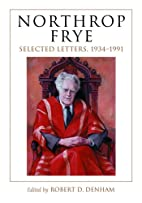 Northrop Frye: Selected Letters, 1934-1991…