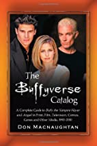 The Buffyverse Catalog: A Complete Guide to…
