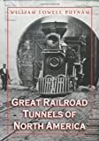 Putnam, William Lowell: Great Railroad Tunnels of North America