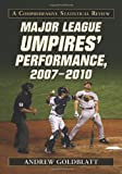 Andrew Goldblatt: Major League Umpires' Performance, 2007-2010: A Comprehensive Statistical Review