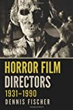 Dennis Fischer: Horror Film Directors, 1931-1990