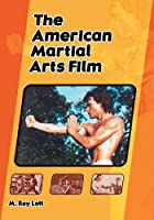 The American Martial Arts Film by M. Ray&hellip;