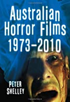 Australian Horror Films, 1973-2010 by Peter…