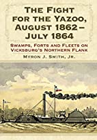 The Fight for the Yazoo, August 1862-July…