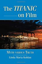 The Titanic on Film: Myth versus Truth by…