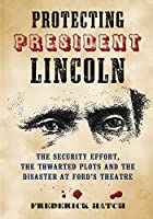 Protecting President Lincoln: The Security…