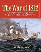 The War of 1812: A Complete Chronology with…
