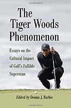The Tiger Woods Phenomenon: Essays on the…