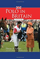 Polo in Britain: A History by Horace A.&hellip;