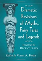 Dramatic Revisions of Myths, Fairy Tales and…