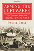 Arming the Luftwaffe: The German Aviation&hellip;