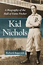 Kid Nichols: A Biography of the Hall of Fame…