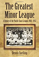 The Greatest Minor League: A History of the…