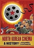 North Korean Cinema: A History by Johannes…