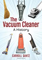 The Vacuum Cleaner: A History by Carroll…