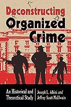Deconstructing Organized Crime: An…