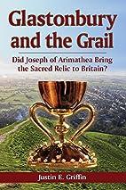 Glastonbury and the Grail: Did Joseph of…