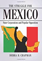 The struggle for Mexico : state corporatism…
