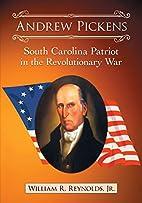 Andrew Pickens: South Carolina Patriot in…