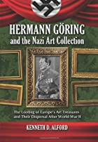Hermann Goring and the Nazi Art Collection:…