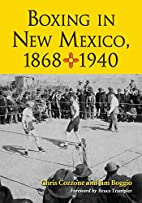 Boxing in New Mexico, 1868-1940 by Chris…