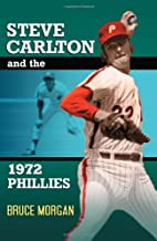 Steve Carlton and the 1972 Phillies by Bruce…