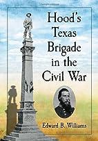 Hood's Texas Brigade in the Civil War by…