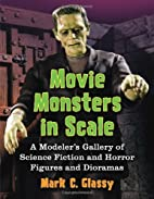 Movie Monsters in Scale: A Modeler's Gallery…