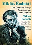 Radnoti, Miklos: Miklos Radnoti: The Complete Poetry in Hungarian and English