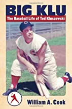Big Klu: The Baseball Life of Ted Kluszewski…