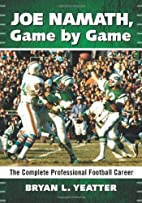 Joe Namath, Game by Game: The Complete…
