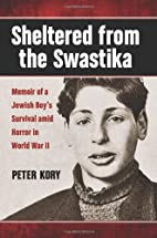 Sheltered from the Swastika: Memoir of a…