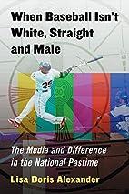 When Baseball Isn't White, Straight and…
