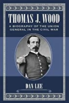 Thomas J. Wood: A Biography of the Union…