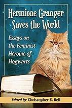 Hermione Granger Saves the World: Essays on…