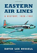 Eastern Air Lines: A History, 1926-1991 by…