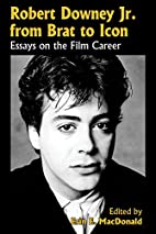 Robert Downey Jr. from Brat to Icon: Essays…