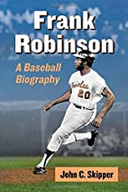 Frank Robinson: A Baseball Biography by John…