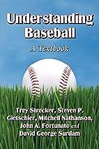Understanding Baseball: A Textbook by Trey…