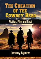 The Creation of the Cowboy Hero: Fiction,…
