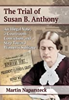 The trial of Susan B. Anthony : an illegal…